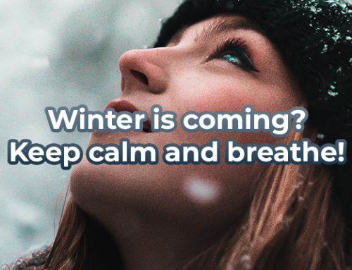 Winter is coming? Keep calm and breathe!